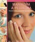 Manikúra a pedikúra (Průvodce světem profesionálně upravených nehtů) - obálka