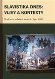 Slavistika dnes: vlivy a kontexty (Konference mladých slavistů II. - říjen 2006) - obálka