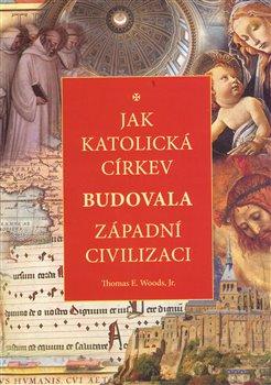 Obálka titulu Jak katolická církev budovala západní civilizaci