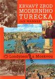 Krvavý zrod moderního Turecka. Ankara mezi Londýnem a Moskvou - obálka