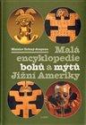 Malá enc. bohů a mýtů Jižní Ameriky