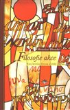 Filosofie akce (Esej  kritiky života a vědy praxe) - obálka