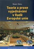 Teorie a praxe vyjednávání v Radě Evropské unie - obálka