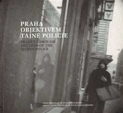 Praha objektivem tajné policie - kol.
