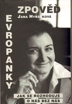 Zpověď Evropanky aneb Jak se rozhoduje o nás bez nás - Jana Hybášková