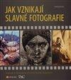 Obálka knihy Jak vznikají slavné fotografie