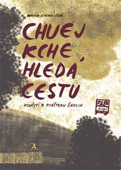 Obálka titulu Chuej Kche hledá cestu - Pověsti o klášteru Šao-lin