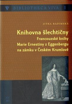 Knihovna šlechtičny. Francouzské knihy Marie Ernestiny z Eggenbergu na zámku v Českém Krumlově - Jitka Radimská