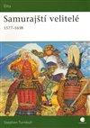 Obálka knihy Samurajští velitelé v letech 1577 – 1638
