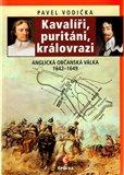 Kavalíři, puritáni, královrazi (Anglická občanská válka 1642–1649) - obálka
