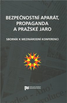 Obálka titulu Bezpečnostní aparát, propaganda a Pražské jaro