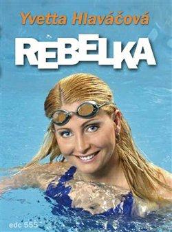 Rebelka - Yvetta Hlaváčová