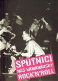 Sputnici – náš kamarádský Rock´n´Roll (u příležitosti jejich padesátého výročí) - obálka