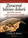 Ztracen&#233; bili&#243;ny dolar (Jak levn&#233; pen&#237;ze a marnostratnost zrodily velkou finann&#237; krizi) - oblka