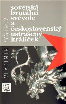 Obálka titulu Sovětská brutální svévole a československý ustrašený králíček