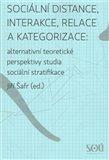 Sociální distance, interakce, relace a kategorizace: alternativní teoretické perspektivy studia sociální stratifikace. - obálka