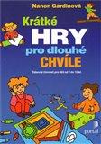 Krátké hry pro dlouhé chvíle (Zábavné činnosti pro děti od 2 do 10 let) - obálka