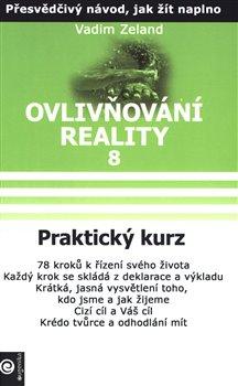 Praktický kurz. Ovlivňování reality VIII. - Vadim Zeland