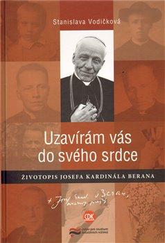 Obálka titulu Uzavírám vás do svého srdce. Životopis Josefa kardinála Berana