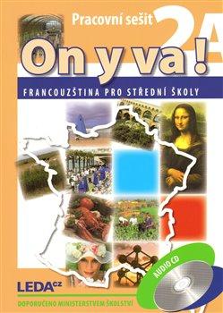 ON Y VA! 2 sada PS 2A,2B + CD. Francouzština pro střední školy - Jitka Taišlová
