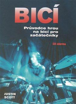 Bicí. Průvodce hrou na bicí pro začátečníky - Justin Scott