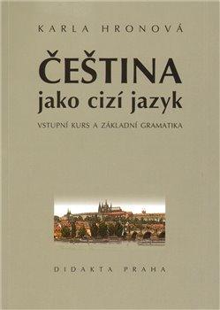 Čeština jako cizí jazyk. Vstupní kurs a základní gramatika - Karla Hronová
