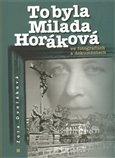 To byla Milada Horáková ve fotografiích a dokumentech - obálka
