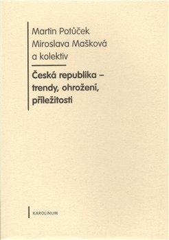 Česká republika - trendy, ohrožení, příležitosti - Martin Potůček, Miroslava Mašková