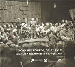 Občanské fórum, den první. Vznik OF v dokumentech a fotografiích - kol.