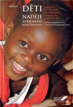 Děti - naděje afrického kontinentu. Očima studentů Zdravotně sociální fakulty v Českých Budějovicích - Adéla Mojžíšová