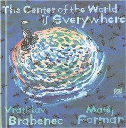 The center of the World is everywhere - Vratislav Brabenec
