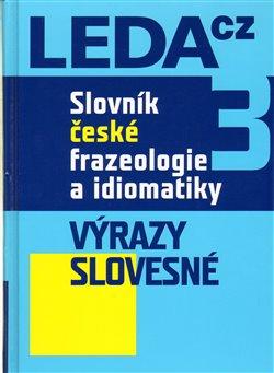 Slovník české frazeologie a idiomatiky 3. Výrazy slovesné - František Čermák, Jiří Hronek