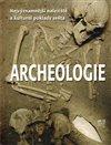 Obálka knihy Archeologie - Nejvýznamnější naleziště a kulturní poklady světa