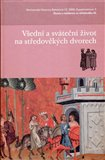Všední a sváteční život na středověkých dvorech - obálka