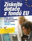 Získejte dotace z fondů EU (tvorba žádosti a realizace projektu krok za krokem + CD se vzorovým příkladem úspěšného projektu) - obálka