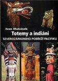 Totemy a indiáni severozápadního pobřeží Pacifiku (Severozápadní pobřeží Pacifiku) - obálka