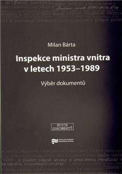 Inspekce ministra vnitra v letech 1953–1989. Výběr dokumentů - Milan Bárta