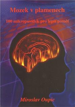 Mozek v plamenech. 100 mikropovídek pro lepší pameť - Miroslav Oupic