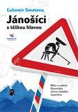 Jánošíci s těžkou hlavou (Mýty a realita Slovenska očima českého  reportéra) - obálka