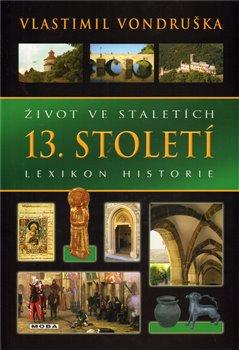 Život ve staletích - 13. století - Lexikon historie - Vlastimil Vondruška