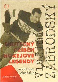 Obálka titulu Vladimír Zábrodský - skutečný příběh hokejové legendy