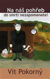 Obálka knihy Na náš pohřeb do smrti nezapomenete!