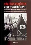 Válečný prožitek české společnosti v konfrontaci s nacistickou okupací - obálka