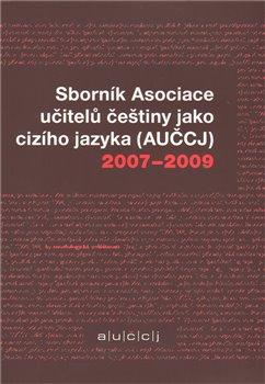 Obálka titulu Sborník Asociace učitelů češtiny jako cizího jazyka (AUČCJ) 2007-2009
