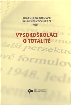 Vysokoškoláci o totalitě. SBORNÍK OCENĚNÝCH STUDENTSKÝCH PRACÍ 2009