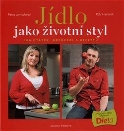 Jídlo jako životní styl. 100 otázek, odpovědí a receptů na téma hubnutí a dieta - Petr Havlíček, Petra Lamschová
