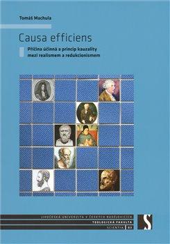 Causa efficiens. Příčina účinná a princip kauzality mezi realismem a redukcionismem - Tomáš Machula