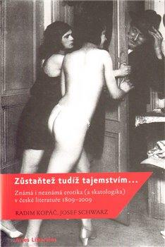 Zůstaňtež tudíž tajemstvím…. Známá i neznámá erotika (a skatologika) v české literatuře 1809–2009 - Josef Schwarz, Radim Kopáč