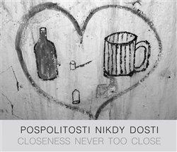 Obálka titulu Pospolitosti nikdy dosti/ Closeness never too close