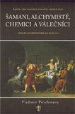 Šamani, alchymisté, chemici a válečníci (Kapitoly z dějin chemických, toxinových a zápalných zbraní. Období od prehistorie do roku 1914) - obálka